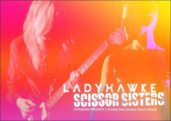 Ladyhawke-sunday-drive-scissor-sisters-remix