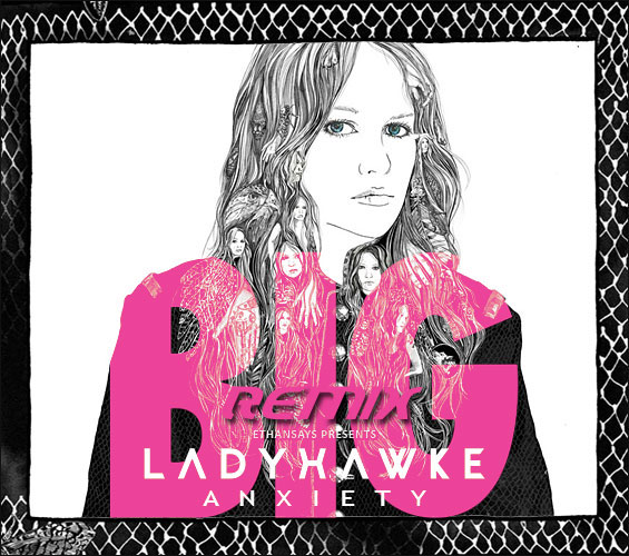 Ladyhawke-anxiety-big-pink-remix