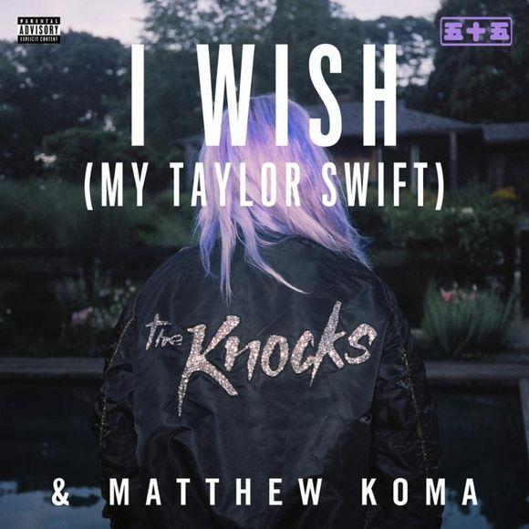 The Knocks Matthew Koma I Wish My Taylor Swift